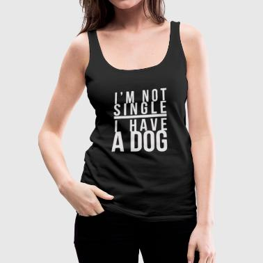 Im not single I have a dog - Women's Premium Tank Top
