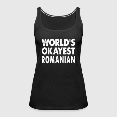 World's Okayest Romanian - Women's Premium Tank Top