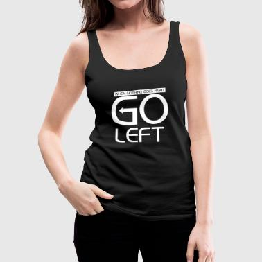 Slogan Go Left - Women's Premium Tank Top