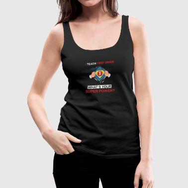 I Teach 1st Grade What's Your Superpower - Women's Premium Tank Top