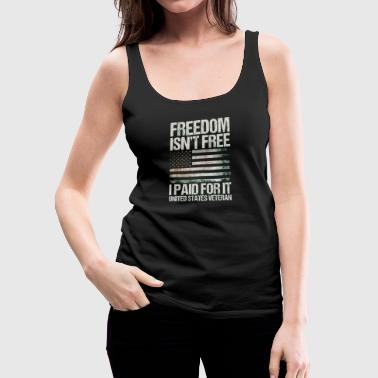 Freedom Isn T Free I Paid For It United States Vet - Women's Premium Tank Top