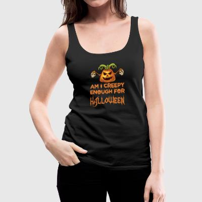 Am I Creepy Enough For Halloween - Women's Premium Tank Top