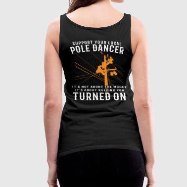 Support Your Local Pole Dancer. It's not about the - Women's Premium Tank Top