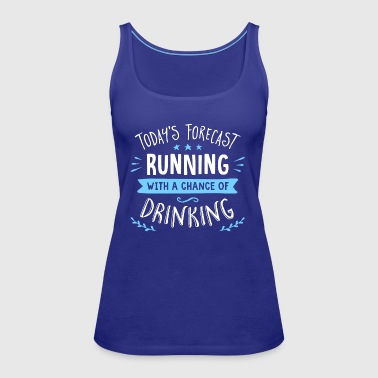 Todays Forecast Running With A Chance Of Drinking - Women's Premium Tank Top