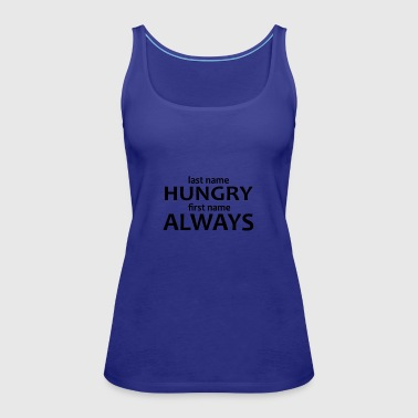 Always hungry - Women's Premium Tank Top