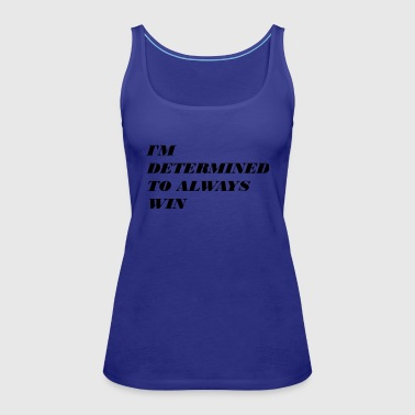 I'M DETERMINED TO ALWAYS WIN - Women's Premium Tank Top