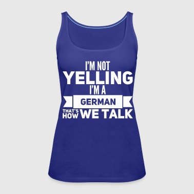 I'm not yelling I'm a German - Women's Premium Tank Top