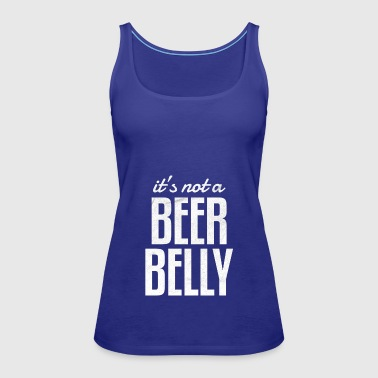 Womens It's not a Beer Belly Funny Pregnancy Shirt - Women's Premium Tank Top