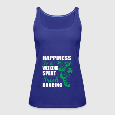 Happiness is a weekend spent Irish dancing - Women's Premium Tank Top