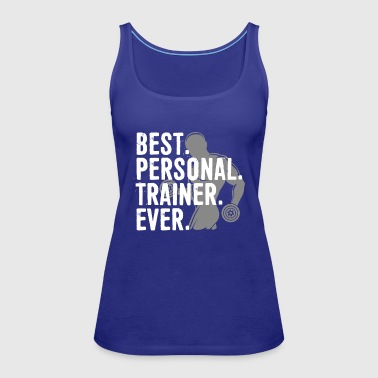 Personal Trainer Best Personal Trainer Ever Health Fitness Tshirt - Women's Premium Tank Top