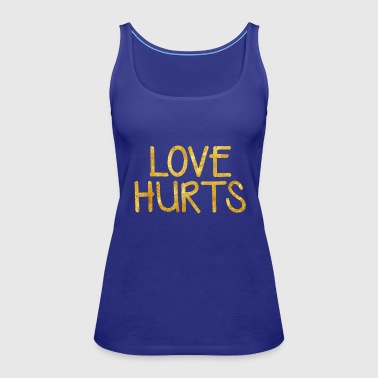 Love Hurts Love Hurts - Women's Premium Tank Top