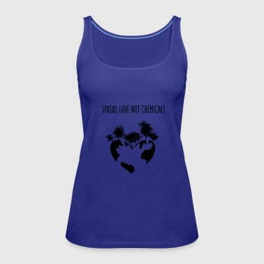 Spread love not chemicals - Women's Premium Tank Top