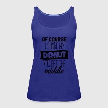 Fat Of Course I Share My Donut - Women's Premium Tank Top