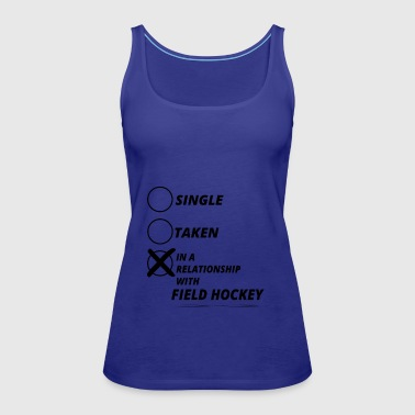 Field Hockey relationship single taken FIELD HOCKEY - Women's Premium Tank Top