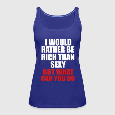 i would rather be rich than sexy - Women's Premium Tank Top