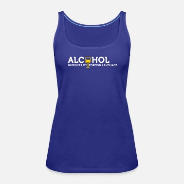 Foreign Language Alcohol Improves My Foreign Language - Women's Premium Tank Top