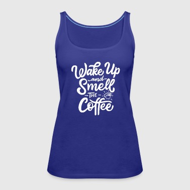 Wake up and smell the coffee 3 - Women's Premium Tank Top