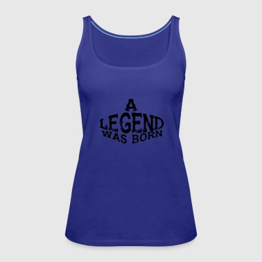 a legend was born - Women's Premium Tank Top