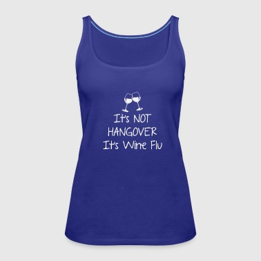 Swine Flu It's not hangover It's wine flu - Women's Premium Tank Top