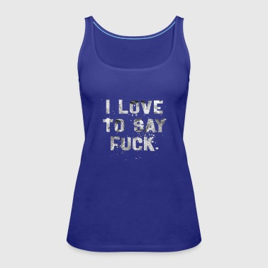 TO SAY FUCK W - Women's Premium Tank Top