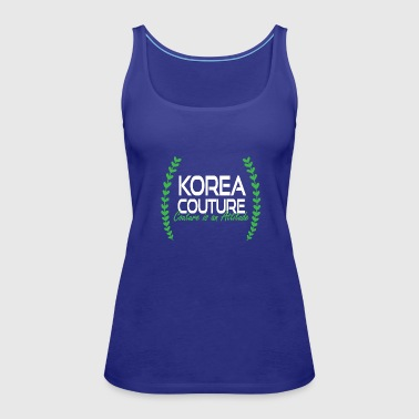 Korea Couture - Couture is an Attitude - Women's Premium Tank Top