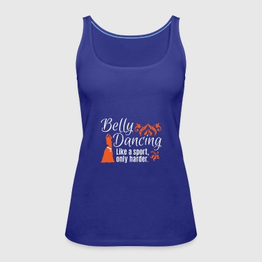 Belly Dancing Only Harder - Women's Premium Tank Top