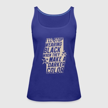 I'll stop wearing black when they make a darker - Women's Premium Tank Top