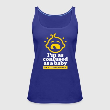 I'm As Confused As A Baby In The Strip Club - Women's Premium Tank Top
