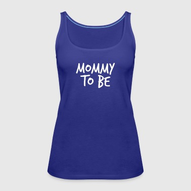 Mommy to be - Women's Premium Tank Top