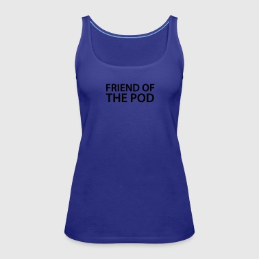 Friend of the Pod Pod Save America - Women's Premium Tank Top