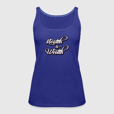 health is wealth - Women's Premium Tank Top