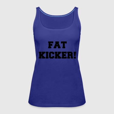 Fat Kicker - Women's Premium Tank Top