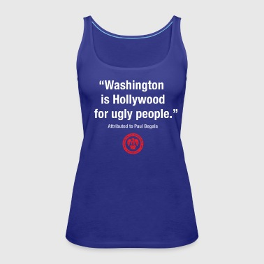 DC Quote: Washington is Hollywood for Ugly People - Women's Premium Tank Top