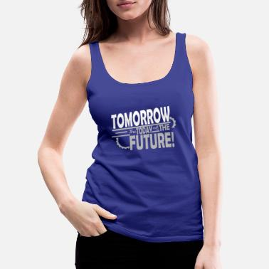 Tomorrow Tomorrow - Women's Premium Tank Top