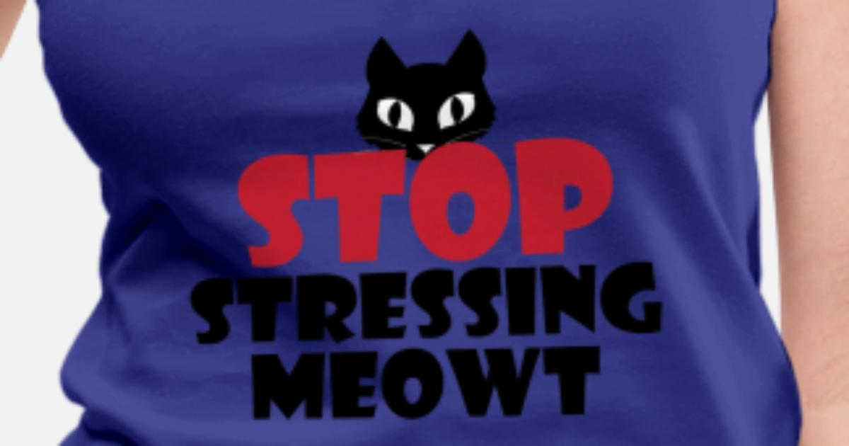 4ea97f17 Stop Stressing Meowt Cute Cat Pun Tee Shirt Women's Premium Tank Top |  Spreadshirt