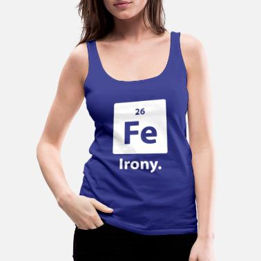 Irony Irony - Women's Premium Tank Top
