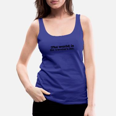 World The world is the - Women's Premium Tank Top