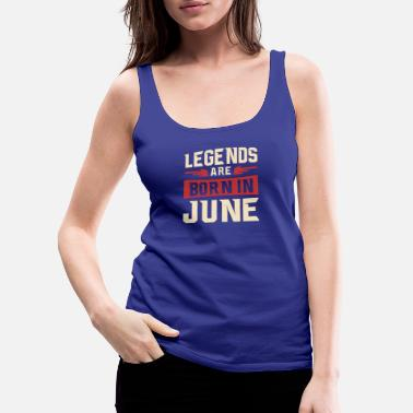 Legend Legends are born in June - Women's Premium Tank Top