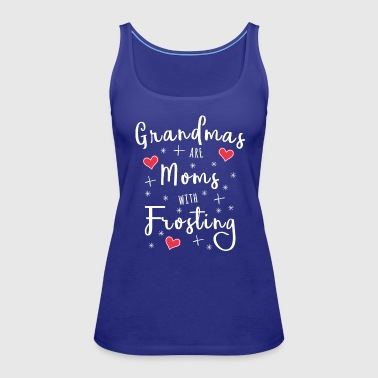 Grandmas are Moms with Frosting - Women's Premium Tank Top