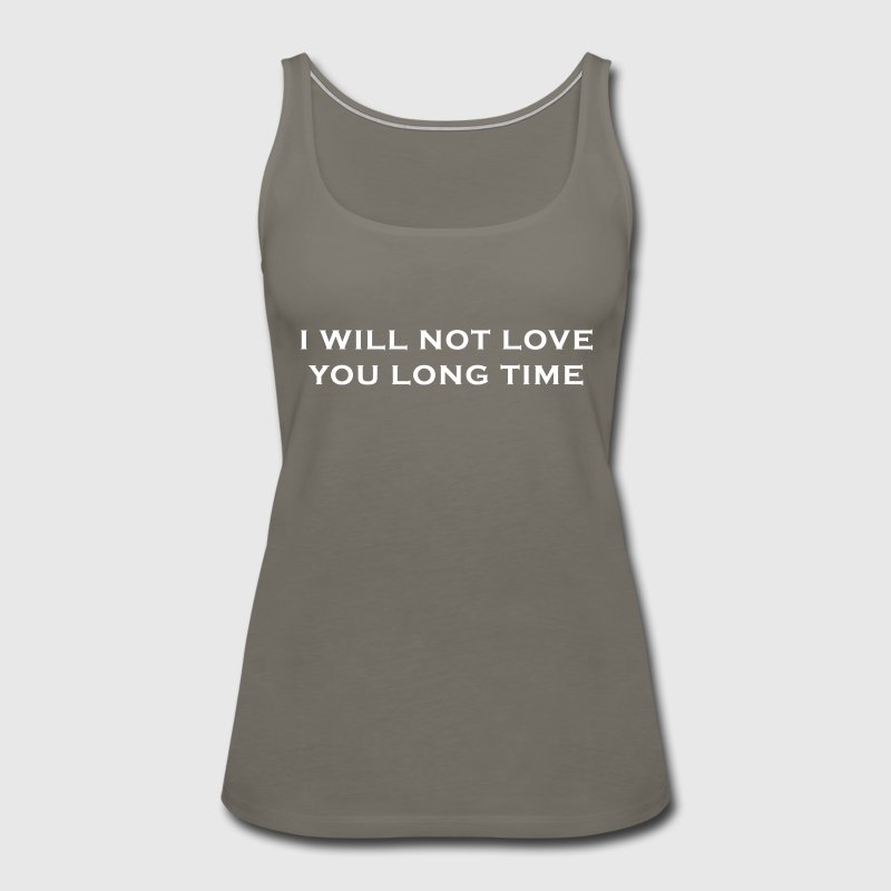 I Will Not Love You Long Time - Women's Premium Tank Top