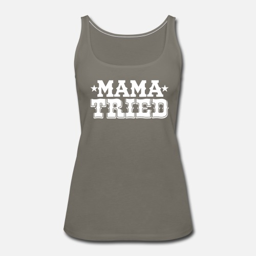 caaf91a8a3934d Mama Tried - Women s Premium Tank Top. Front