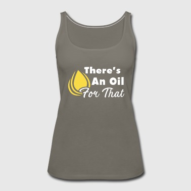 There's An Oil For That Esential Oils Shirt - Women's Premium Tank Top