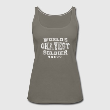 Okayest soldier in the world - shirts - Women's Premium Tank Top