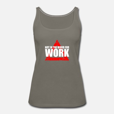 Not In The Mood not in the mood for work - Women's Premium Tank Top
