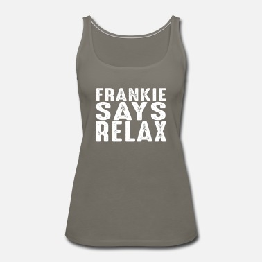 Frankie Say Relax Frankie says relax - Women's Premium Tank Top