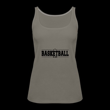 Basketball is life 1 - Women's Premium Tank Top