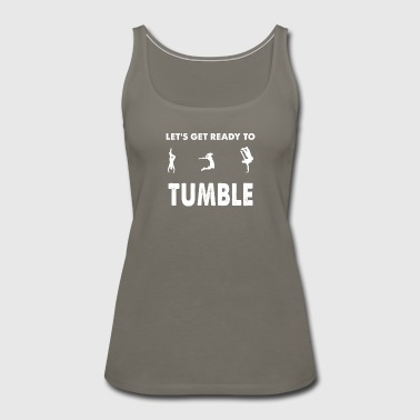 Let's get ready to tumble - Women's Premium Tank Top
