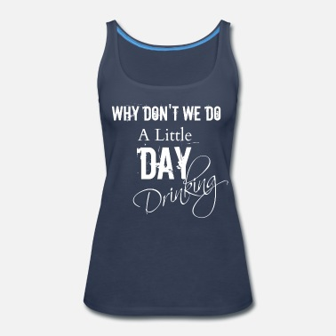 Drinking Day Drinking - Women's Premium Tank Top