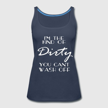 THE KIND OF DIRTY - Women's Premium Tank Top
