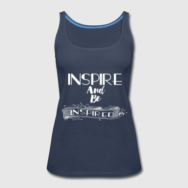 INSPIRE AND BE INSPIRED - Women's Premium Tank Top